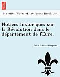 Notices Historiques Sur La R Volution Dans Le D Partement de L'Eure.