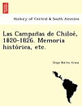 Las Campan as de Chiloe, 1820-1826. Memoria Histo Rica, Etc.