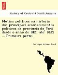 Motins Politicos Ou Historia DOS Principaes Acontecimentos Politicos Da Provincia Do Para Desde O Anno de 1821 Ate' 1835 ... Primeira Parte.