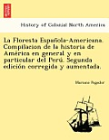La Floresta Espan Ola-Americana. Compilacion de La Historia de AME Rica En General y En Particular del Peru . Segunda Edicio N Corregida y Aumentada.