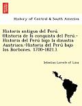 Historia Antigua del Peru . (Historia de La Conquista del Peru .-Historia del Peru Bajo La Dinastia Austriaca.-Historia del Peru Bajo Los Borbones. 17