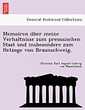 Memoiren U Ber Meine Verhaltnisse Zum Preussischen Staat Und Insbesondere Zum Hetzoge Von Braunschweig.