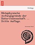 Metaphysische Anfangsgru Nde Der Naturwissenschaft. ... Dritte Auflage.