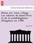 Notes Sur Mon Village. Les Cahiers de Saint-Prix Et de La Subdelegation D'Enghien En 1789.
