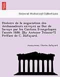 Histoire de La Negociation Des Ambassadeurs Envoyez Au Duc de Savoye Par Les Cantons Evangeliques L'Annee 1686. [By Antoine Teissier?] Preface de C. D