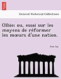 Olbie; Ou, Essai Sur Les Moyens de Re Former Les M Urs D'Une Nation.