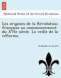Les Origines de La Revolution Francaise Au Commencement Du Xvie Siecle. La Veille de La Reforme.