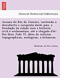 Annaes Do Rio de Janeiro, Contendo a Descoberta E Conquista Deste Paiz, a Fundac A O Da Cidade Com a Historia Civil E Ecclesiastica, Ate a Chegada D'E