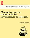 Memorias Para La Historia de Las Revoluciones En Me Xico.