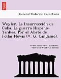 Weyler. La Insurreccio N de Cuba. La Guerra Hispano-Yankee. Por El Abate de Follas Novas (V. G. Candamo).