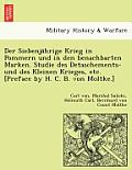 Der Siebenja Hrige Krieg in Pommern Und in Den Benachbarten Marken. Studie Des Detaschements- Und Des Kleinen Krieges, Etc. [Preface by H. C. B. Von M