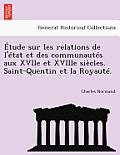 Etude Sur Les Relations de L'Etat Et Des Communautes Aux Xviie Et Xviiie Siecles. Saint-Quentin Et La Royaute.