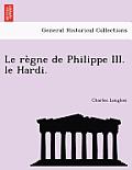 Le Regne de Philippe III. Le Hardi.