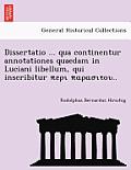 Dissertatio ... Qua Continentur Annotationes Quaedam in Luciani Libellum, Qui Inscribitur ..