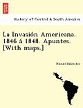La Invasio N Americana. 1846 a 1848. Apuntes. [With Maps.]