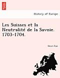 Les Suisses Et La Neutralite de La Savoie. 1703-1704.