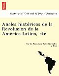Anales Histo Ricos de La Revolucion de La AME Rica Latina, Etc.