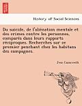 Du Suicide, de L'Alie Nation Mentale Et Des Crimes Contre Les Personnes, Compare S Dans Leurs Rapports Re Ciproques. Recherches Sur Ce Premier Penchan