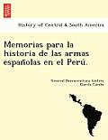 Memorias Para La Historia de Las Armas Espan Olas En El Peru .