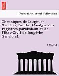 Chroniques de Souge -Le-Ganelon, Sarthe. (Analyse Des Registres Paroissiaux Et de L'e Tat-Civil de Souge -Le-Ganelon.).