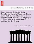 Les Premiers Troubles de La Revolution Dans La Mayenne. Etude Sur L'Etat Des Esprits Dans ... Ce Departement Depuis ... 1789 Jusqu'a ... 1792, Par V.D