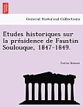 E Tudes Historiques Sur La Pre Sidence de Faustin Soulouque, 1847-1849.
