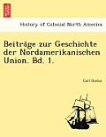 Beitra GE Zur Geschichte Der Nordamerikanischen Union. Bd. 1.