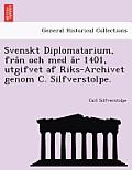 Svenskt Diplomatarium, Fra N Och Med A R 1401, Utgifvet AF Riks-Archivet Genom C. Silfverstolpe.