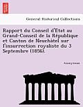 Rapport Du Conseil D'e Tat Au Grand-Conseil de La Re Publique Et Canton de Neucha Tel Sur L'Insurrection Royaliste Du 3 Septembre (1856).