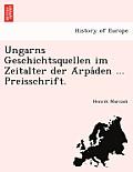 Ungarns Geschichtsquellen Im Zeitalter Der a Rpa Den ... Preisschrift.