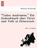 Codex Austriacus. Ein Gedenkbuch U Ber Fu Rst Und Volk in O Sterreich.