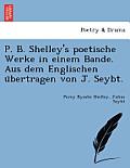 P. B. Shelley's Poetische Werke in Einem Bande. Aus Dem Englischen U Bertragen Von J. Seybt.
