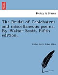 The Bridal of Cao Lchairn; And Miscellaneous Poems. by Walter Scott. Fifth Edition.