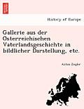 Gallerie Aus Der O Sterreichischen Vaterlandsgeschichte in Bildlicher Darstellung, Etc.