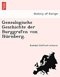 Genealogische Geschichte Der Burggrafen Von Nurnberg.