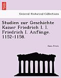 Studien Zur Geschichte Kaiser Friedrich I. I. Friedrich I. Anfange. 1152-1158.