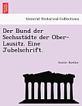 Der Bund Der Sechsstadte Der Ober-Lausitz. Eine Jubelschrift.