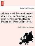 Akten Und Bemerkungen U Ber Meine Sendung Nac, Dem Grossherzogthum Posen Im Fru Hjahr 1848.