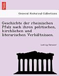 Geschichte Der Rheinischen Pfalz Nach Ihren Politischen, Kirchlichen Und Literarischen Verhaltnissen.