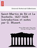 Saint-Martin de Re Et La Rochelle, 1627-1628. Introduction Et Notes Par G. Musset.