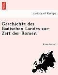 Geschichte Des Badischen Landes Zur Zeit Der Ro Mer.