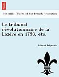 Le Tribunal Re Volutionnaire de La Loze Re En 1793, Etc.