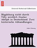 Magdeburg Nicht Durch Tilly Zersto Rt.-Gustav Adolph in Deutschland. Zwei Historische Abhandlungen.