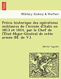 Pre Cis Historique Des Ope Rations Militaires de L'Arme E D'Italie En 1813 Et 1814, Par Le Chef de L'e Tat-Major-GE Ne Ral de Cette Arme E (M. de V.).