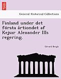 Finland Under Det Fo Rsta a Rtiondet AF Kejsar Alexander Iiis Regering.