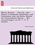 Moritz Brandis ... Chronik, Oder a Lteste Livla Ndische Geschichte, Und Collectanea, Oder Die Ritter-Rechte Des Fu Rstenthums Ehsten ... Mit Anmerkung