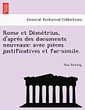 Rome Et de Me Trius, D'Apre S Des Documents Nouveaux: Avec Pie Ces Justificatives Et Fac-Simile.