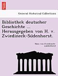 Bibliothek Deutscher Geschichte ... Herausgegeben Von H. V. Zwiedineck-Su Denhorst.