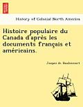 Histoire Populaire Du Canada D'Après Les Documents Français Et AMÉricains.
