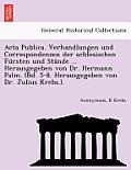ACTA Publica. Verhandlungen Und Correspondenzen Der Schlesischen Fu Rsten Und Sta Nde ... Herausgegeben Von Dr. Hermann Palm. (Bd. 5-8. Herausgegeben